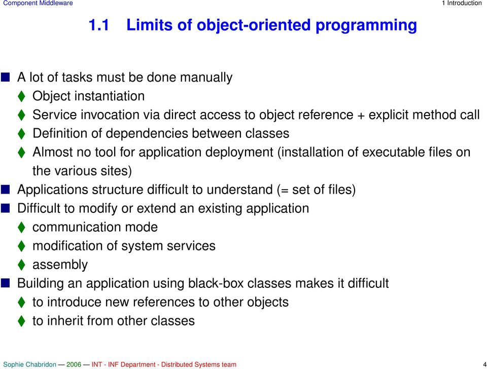 Definition of dependencies between classes Almost no tool for application deployment (installation of executable files on the various sites) Applications structure difficult to