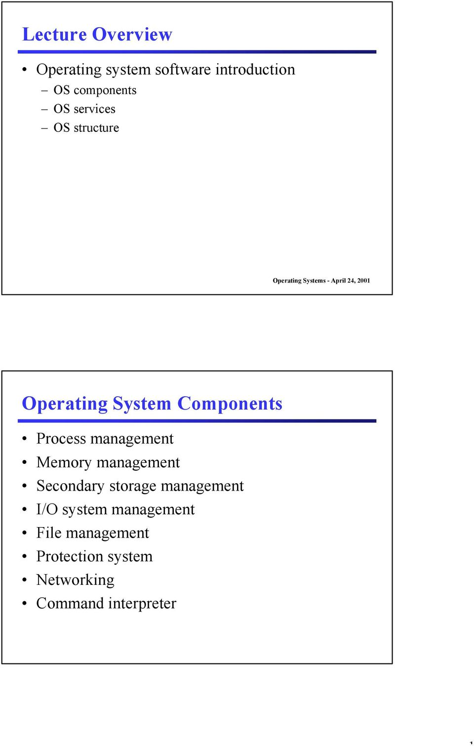 Components Process management Memory management Secondary storage management