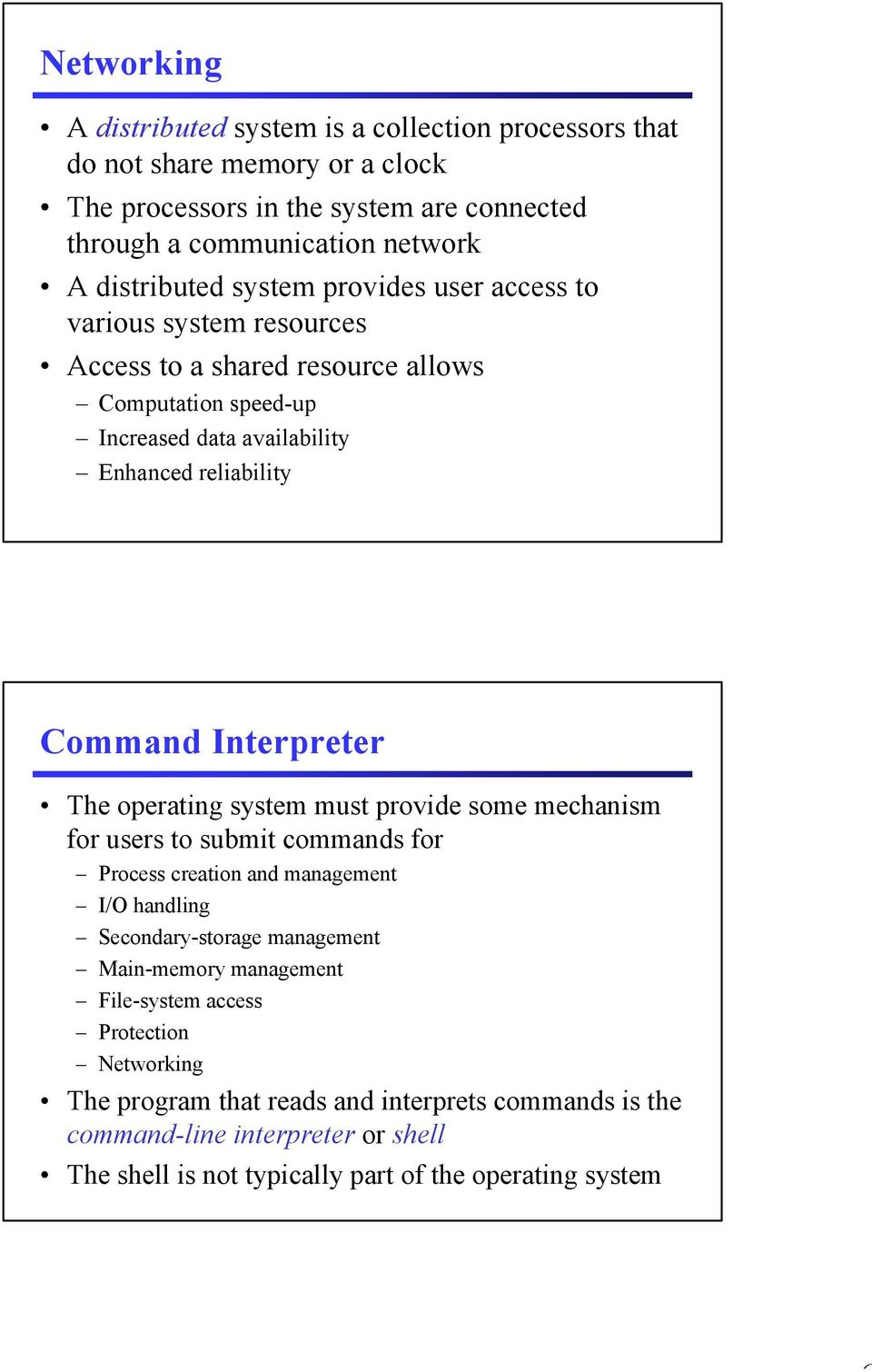 Interpreter The operating system must provide some mechanism for users to submit commands for Process creation and management I/O handling Secondary-storage management Main-memory