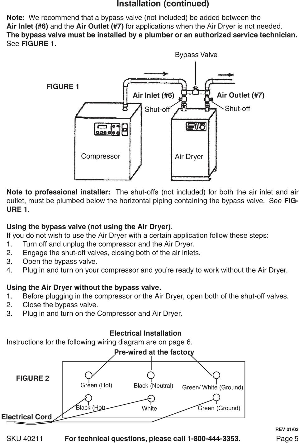 Bypass Valve FIGURE 1 Air Inlet (#6) Shut-off Air Outlet (#7) Shut-off Compressor Air Dryer Note to professional installer: The shut-offs (not included) for both the air inlet and air outlet, must be