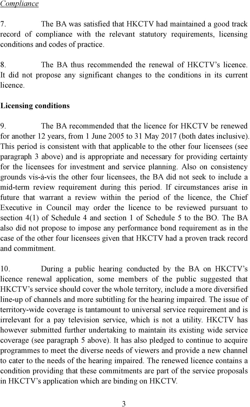The BA recommended that the licence for HKCTV be renewed for another 12 years, from 1 June 2005 to 31 May 2017 (both dates inclusive).