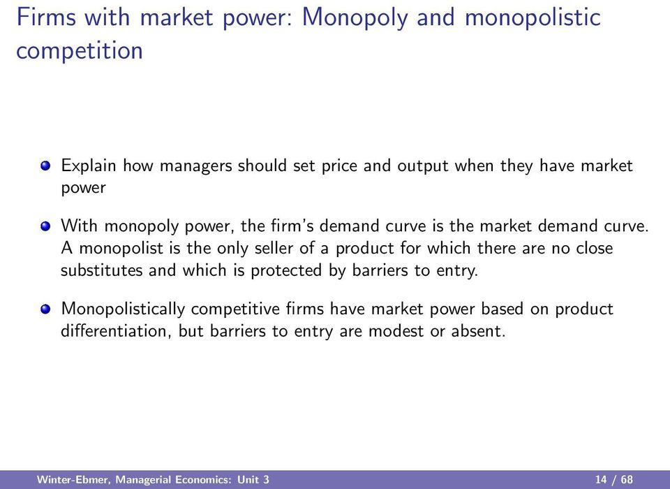 A monopolist is the only seller of a product for which there are no close substitutes and which is protected by barriers to entry.