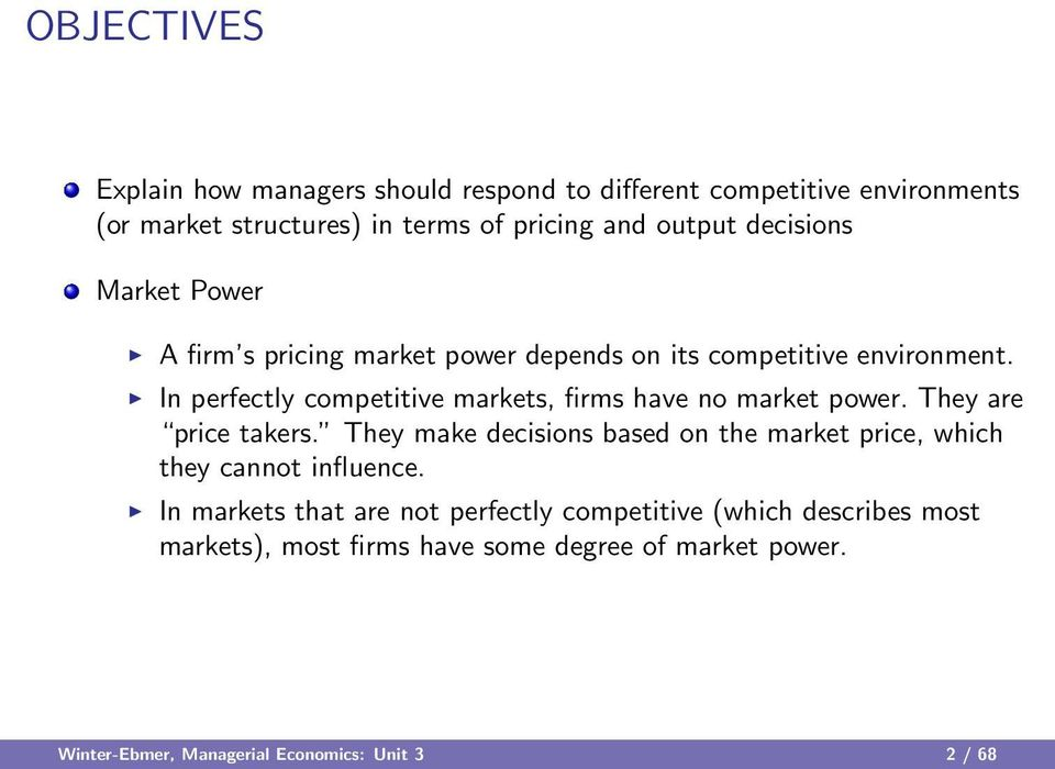 In perfectly competitive markets, firms have no market power. They are price takers.