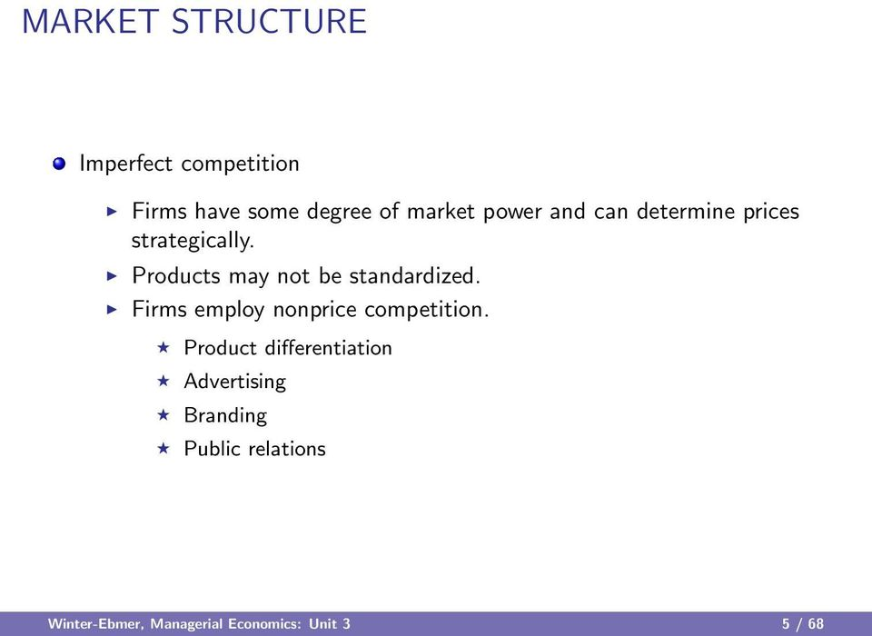 Products may not be standardized. Firms employ nonprice competition.