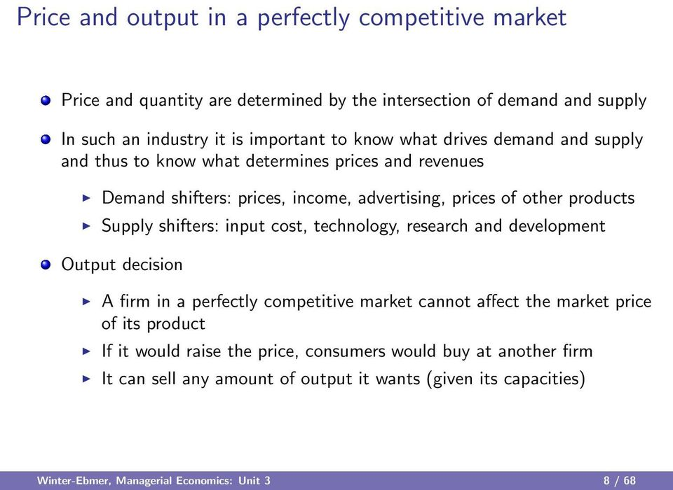 shifters: input cost, technology, research and development Output decision A firm in a perfectly competitive market cannot affect the market price of its product If it