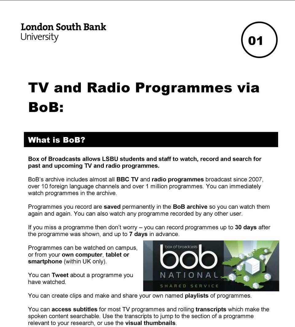 You can immediately watch programmes in the archive. Programmes you record are saved permanently in the BoB archive so you can watch them again and again.