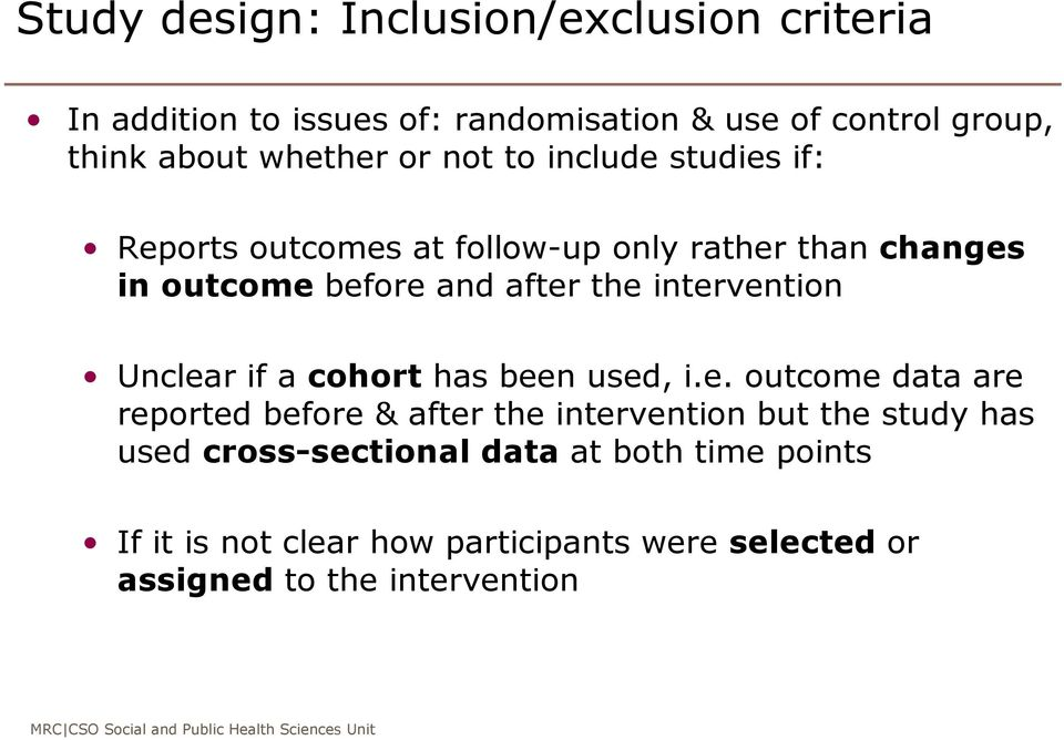 intervention Unclear if a cohort has been used, i.e. outcome data are reported before & after the intervention but the study