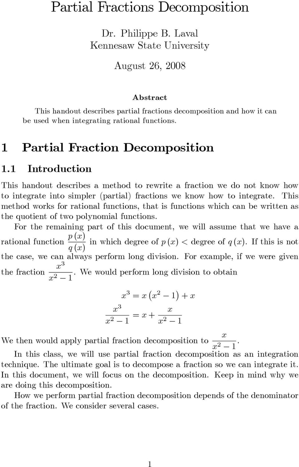 Partial Fraction Decomposition. Introduction This handout describes a method to rewrite a fraction we do not know how to integrate into simpler (partial) fractions we know how to integrate.