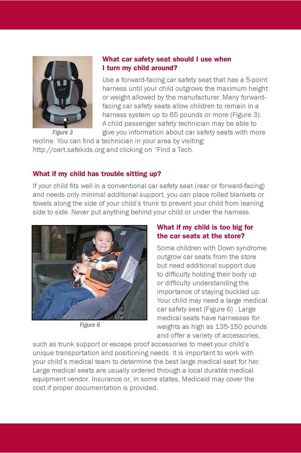 Many forwardfacing car safety seats allow children to remain in a harness system up to 65 pounds or more (Figure 3).