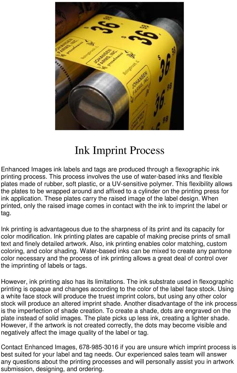 This flexibility allows the plates to be wrapped around and affixed to a cylinder on the printing press for ink application. These plates carry the raised image of the label design.