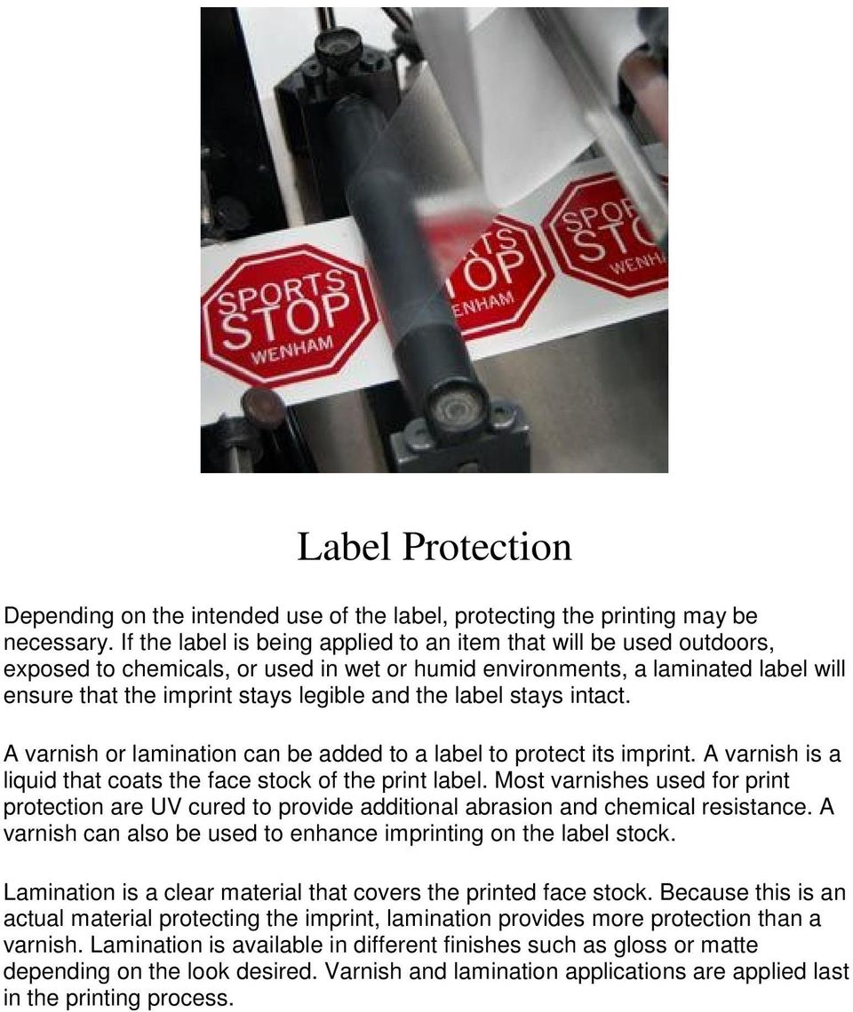 label stays intact. A varnish or lamination can be added to a label to protect its imprint. A varnish is a liquid that coats the face stock of the print label.