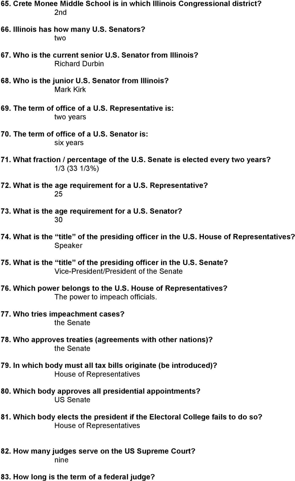 What fraction / percentage of the U.S. Senate is elected every two years? 1/3 (33 1/3%) 72. What is the age requirement for a U.S. Representative? 25 73. What is the age requirement for a U.S. Senator?