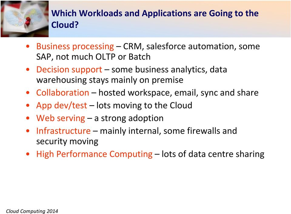 analytics, data warehousing stays mainly on premise Collaboration hosted workspace, email, sync and share App