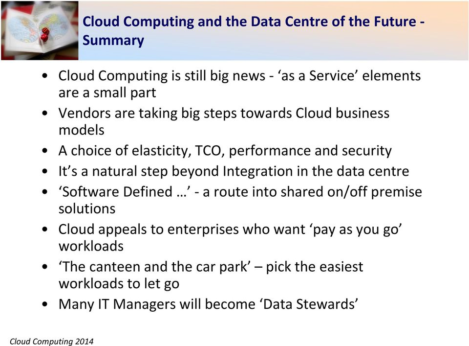 beyond Integration in the data centre Software Defined -a route into shared on/off premise solutions Cloud appeals to enterprises who