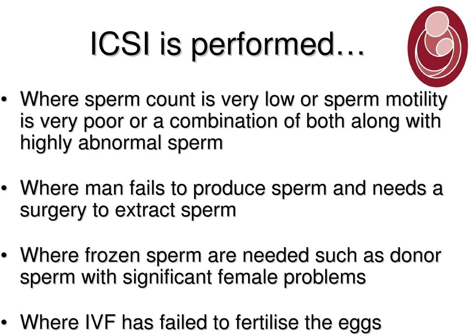 sperm and needs a surgery to extract sperm Where frozen sperm are needed such as