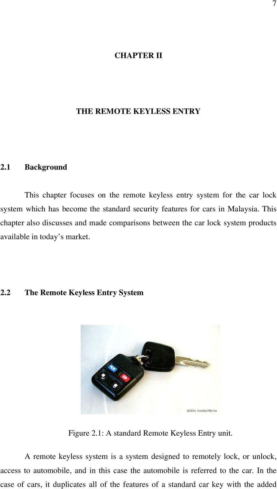 This chapter also discusses and made comparisons between the car lock system products available in today s market. 2.2 The Remote Keyless Entry System Figure 2.