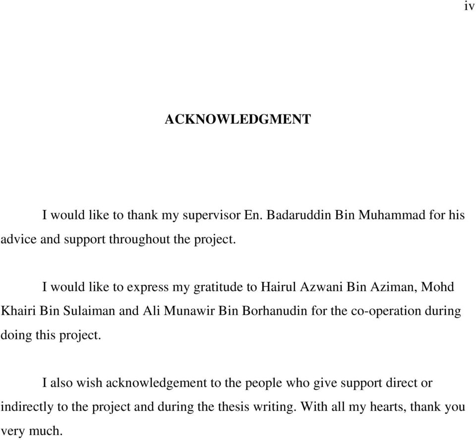I would like to express my gratitude to Hairul Azwani Bin Aziman, Mohd Khairi Bin Sulaiman and Ali Munawir Bin