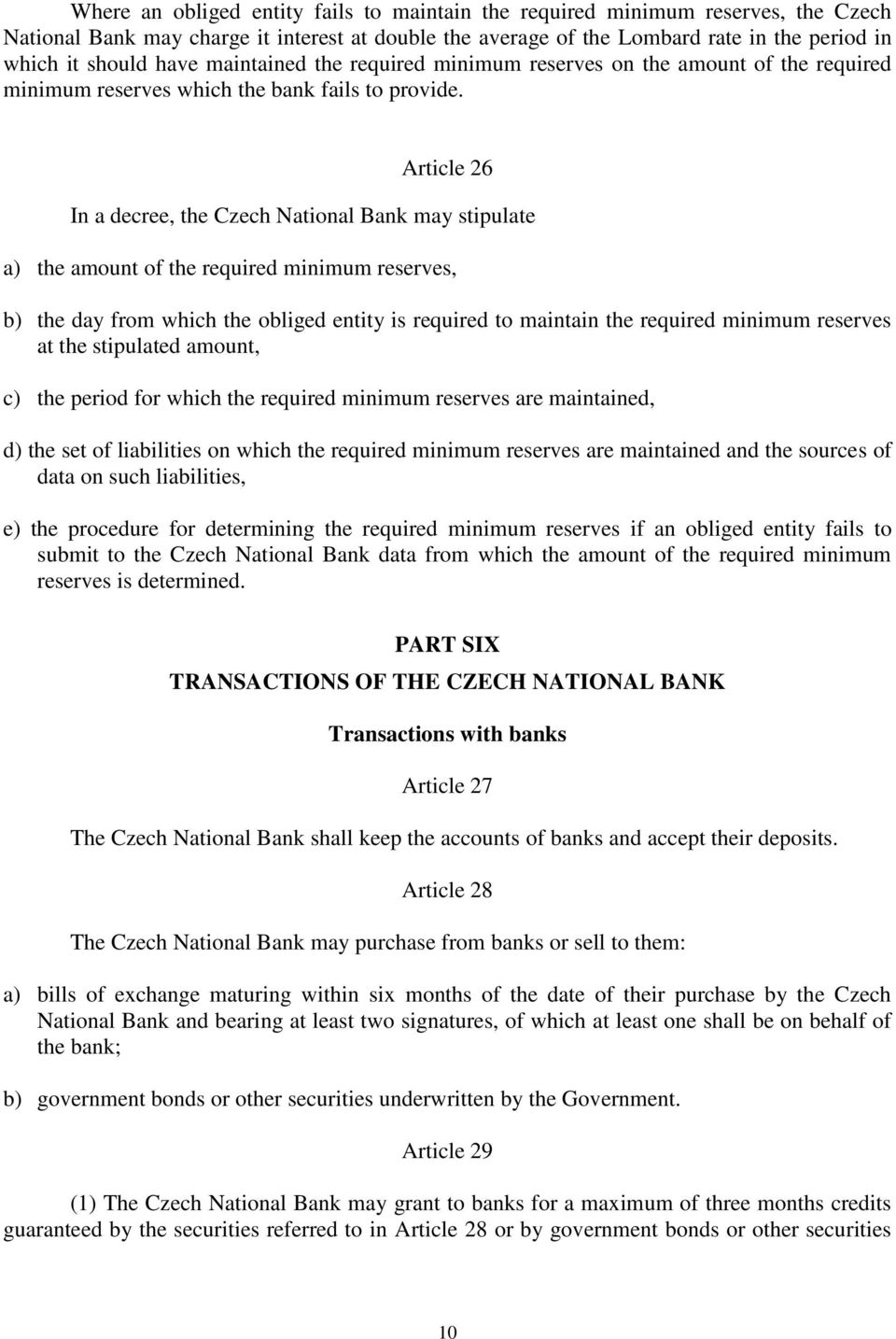 Article 26 In a decree, the Czech National Bank may stipulate a) the amount of the required minimum reserves, b) the day from which the obliged entity is required to maintain the required minimum