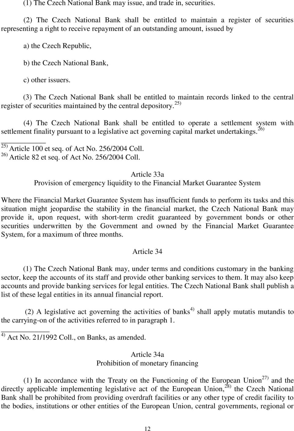 National Bank, c) other issuers. (3) The Czech National Bank shall be entitled to maintain records linked to the central register of securities maintained by the central depository.