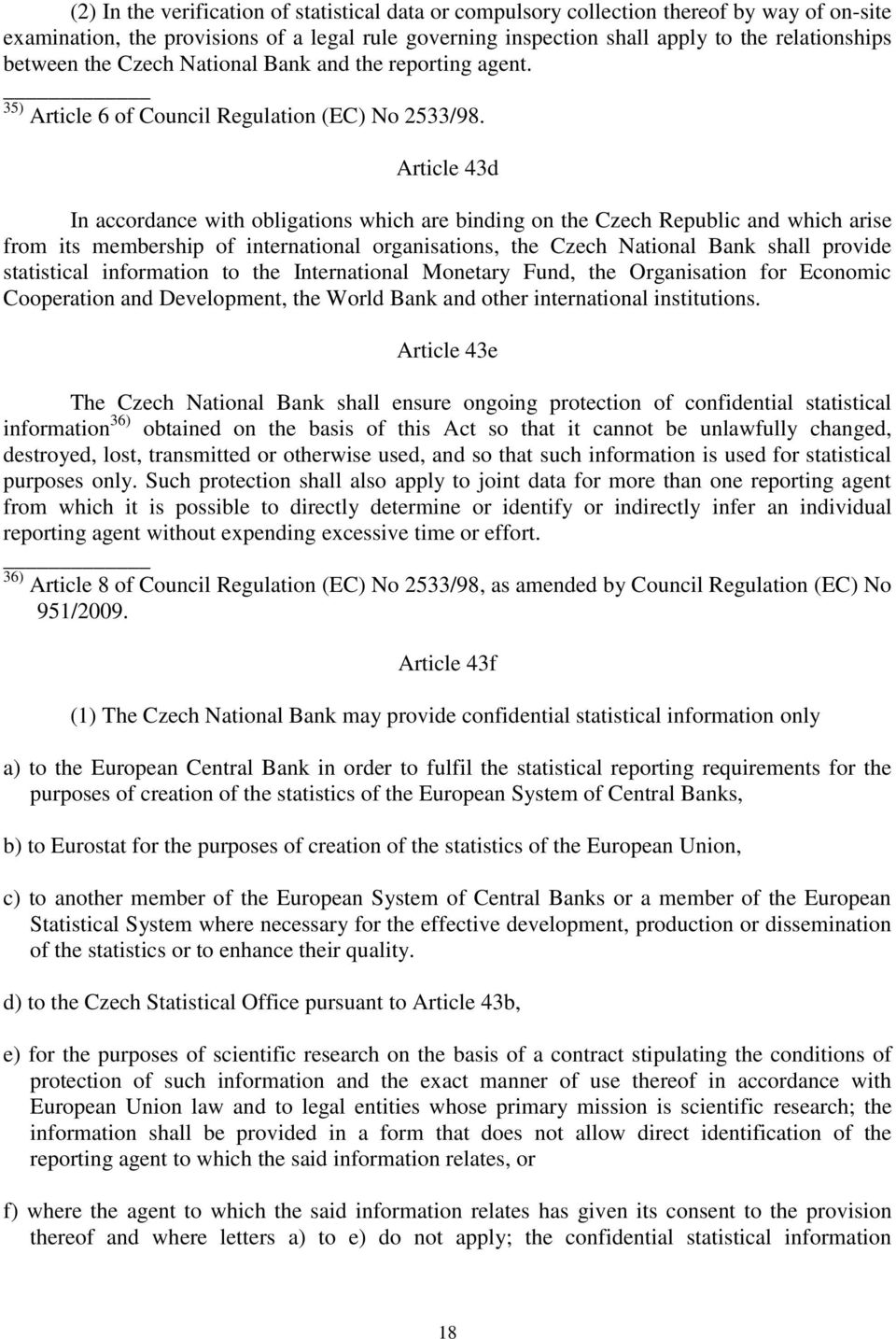 Article 43d In accordance with obligations which are binding on the Czech Republic and which arise from its membership of international organisations, the Czech National Bank shall provide