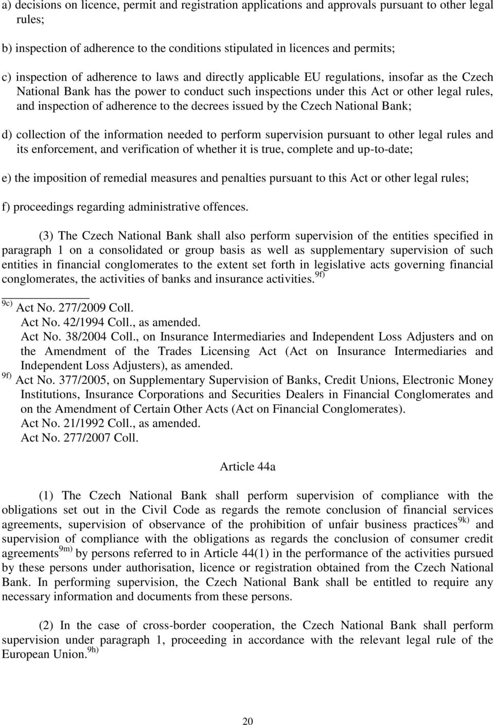 inspection of adherence to the decrees issued by the Czech National Bank; d) collection of the information needed to perform supervision pursuant to other legal rules and its enforcement, and