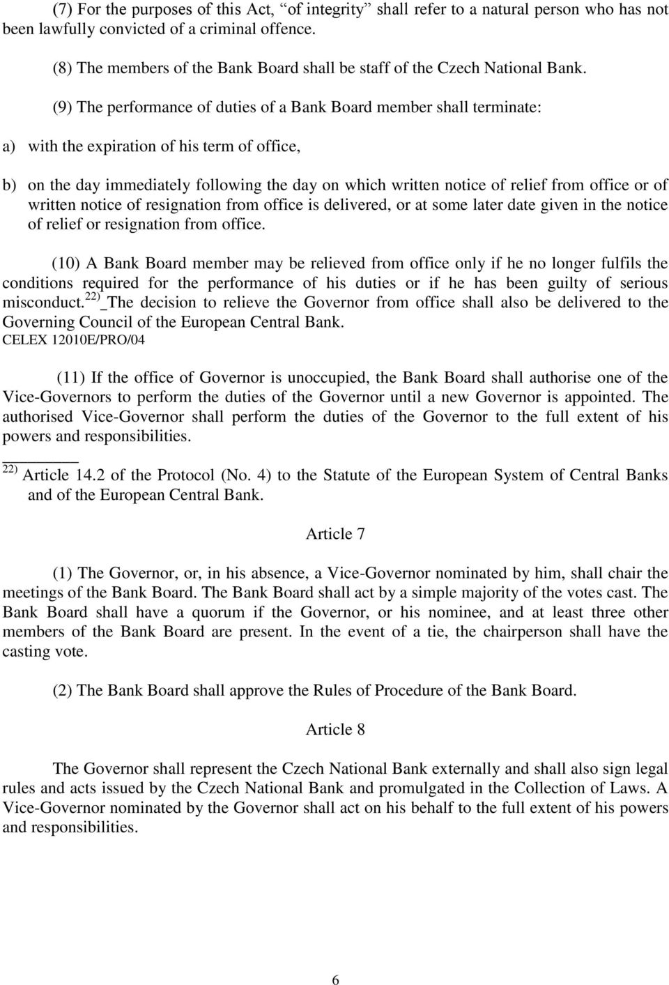(9) The performance of duties of a Bank Board member shall terminate: a) with the expiration of his term of office, b) on the day immediately following the day on which written notice of relief from