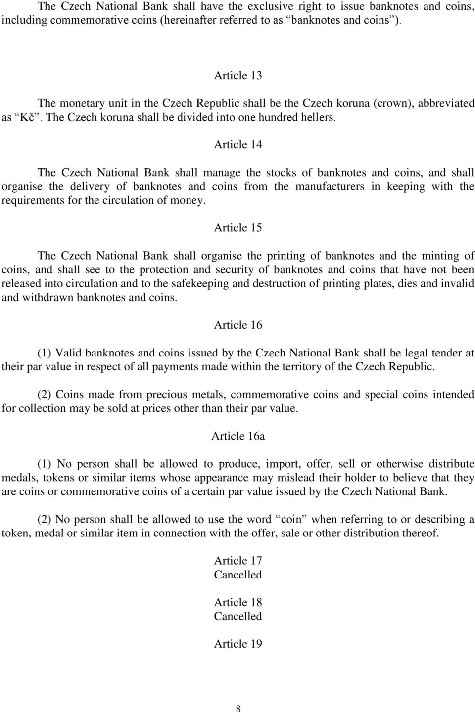 Article 14 The Czech National Bank shall manage the stocks of banknotes and coins, and shall organise the delivery of banknotes and coins from the manufacturers in keeping with the requirements for