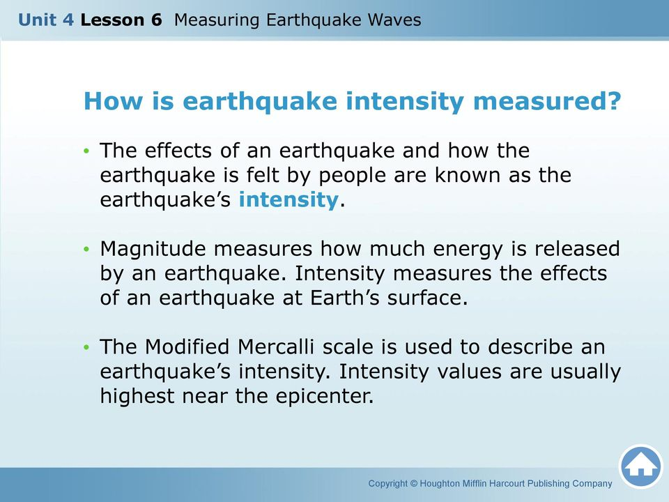 intensity. Magnitude measures how much energy is released by an earthquake.