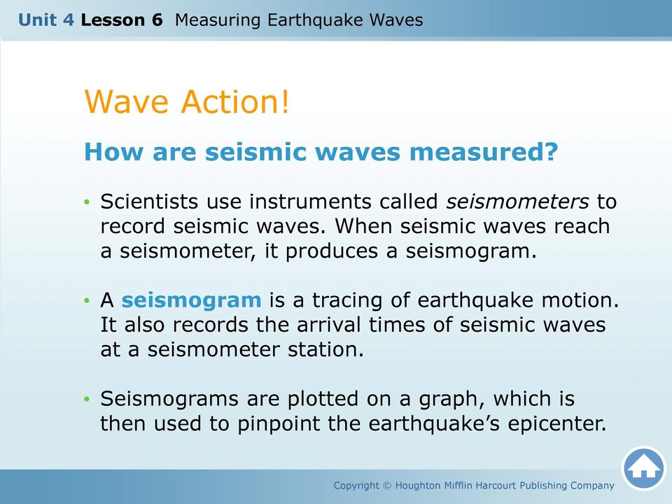 When seismic waves reach a seismometer, it produces a seismogram.