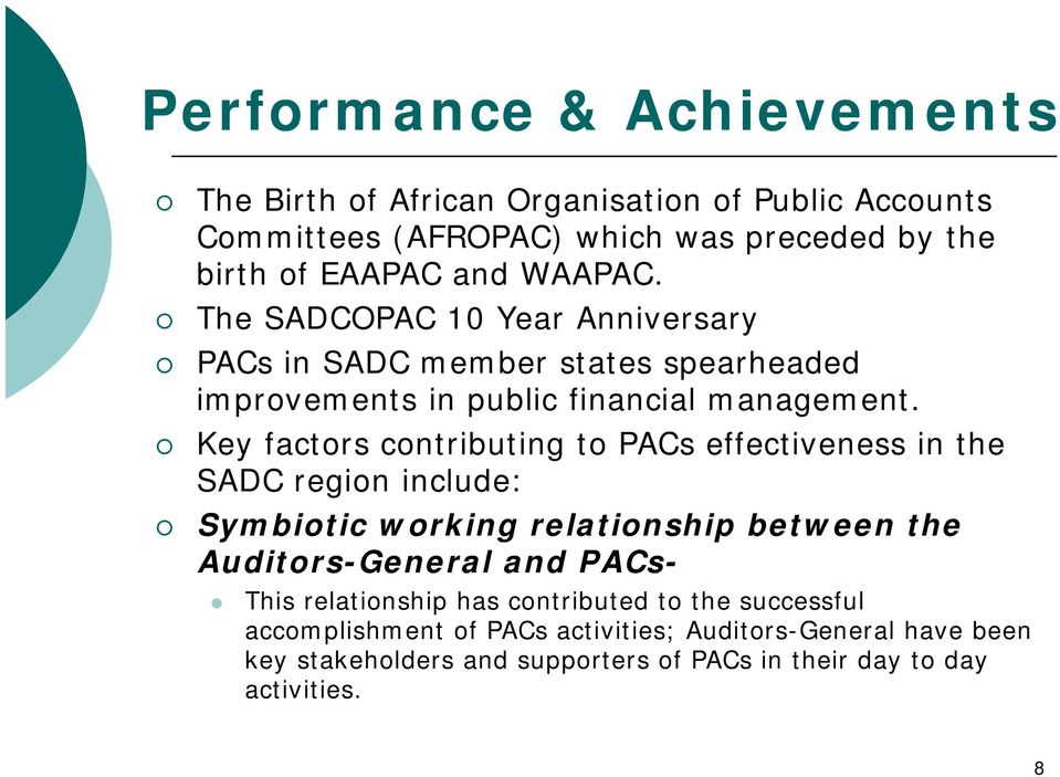 Key factrs cntributing t PACs effectiveness in the SADC regin include: Symbitic wrking relatinship between the Auditrs-General and PACs- This