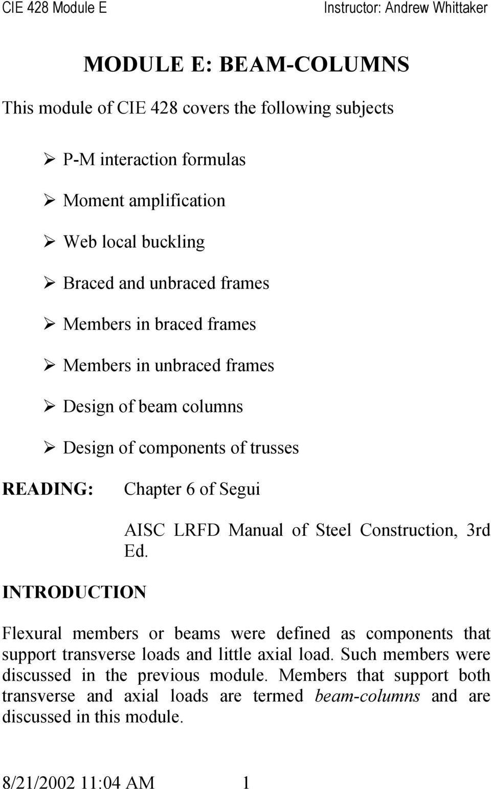 LRFD Manual of Steel Construction, 3rd Ed. Flexural members or beams were defined as components that support transverse loads and little axial load.