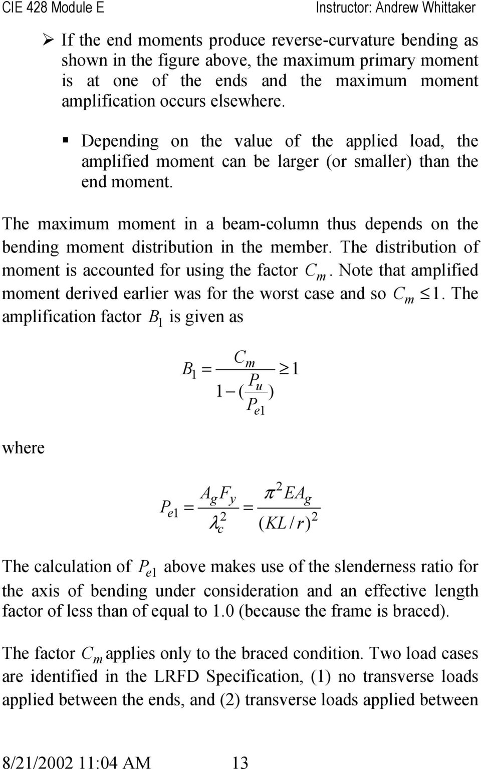 The maximum moment in a beam-column thus depends on the bending moment distribution in the member. The distribution of moment is accounted for using the factor C m.