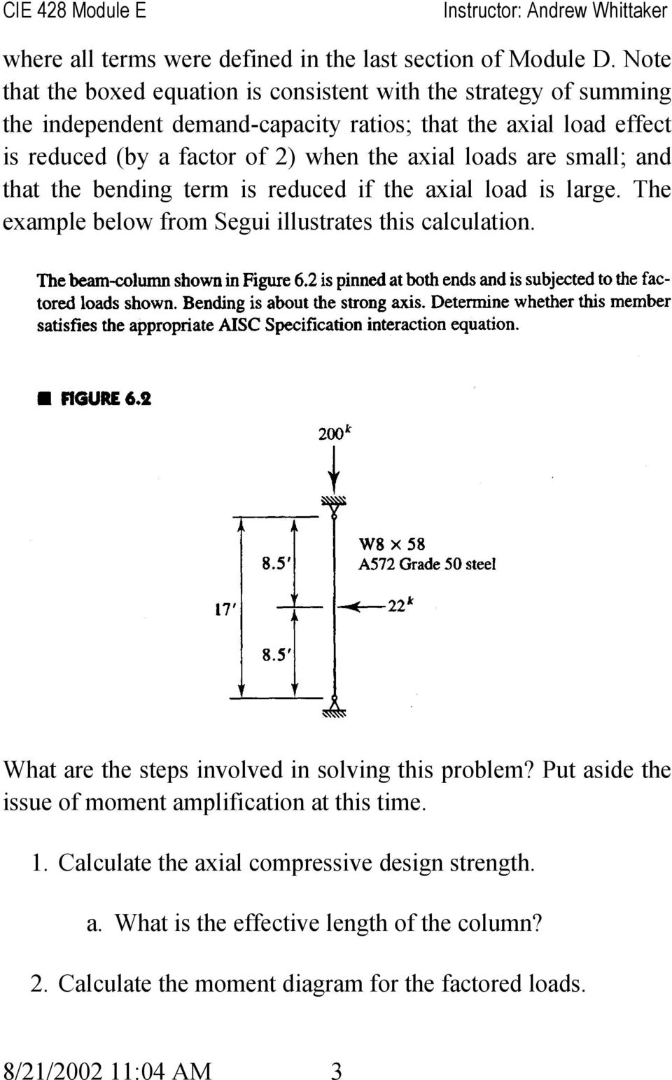 when the axial loads are small; and that the bending term is reduced if the axial load is large. The example below from Segui illustrates this calculation.