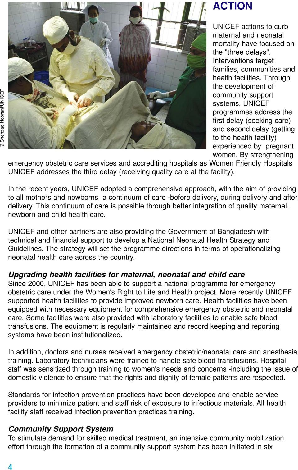 By strengthening emergency obstetric care services and accrediting hospitals as Women Friendly Hospitals UNICEF addresses the third delay (receiving quality care at the facility).