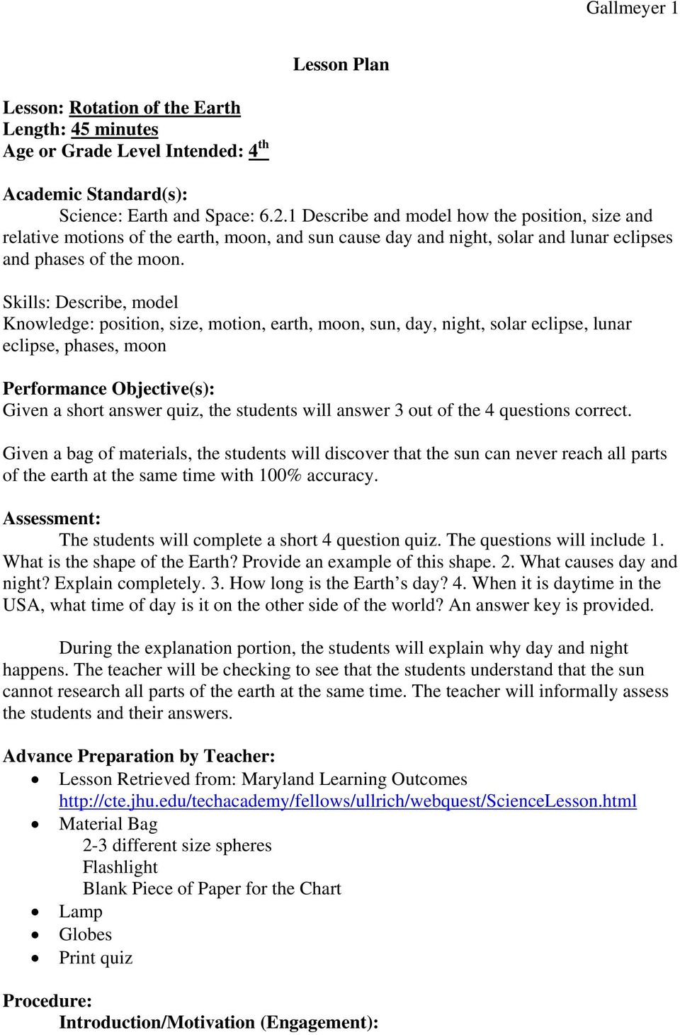 Skills: Describe, model Knowledge: position, size, motion, earth, moon, sun, day, night, solar eclipse, lunar eclipse, phases, moon Performance Objective(s): Given a short answer quiz, the students