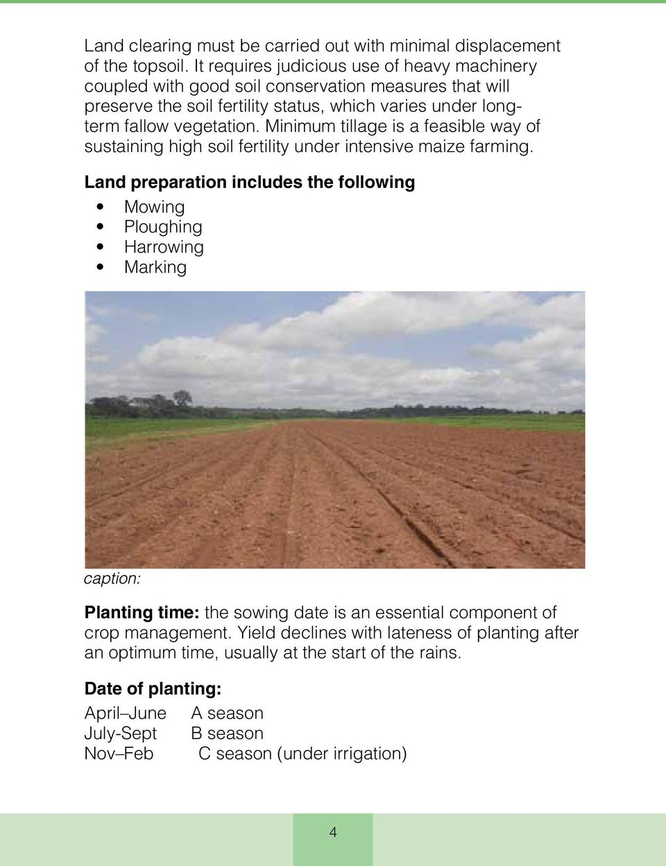 vegetation. Minimum tillage is a feasible way of sustaining high soil fertility under intensive maize farming.