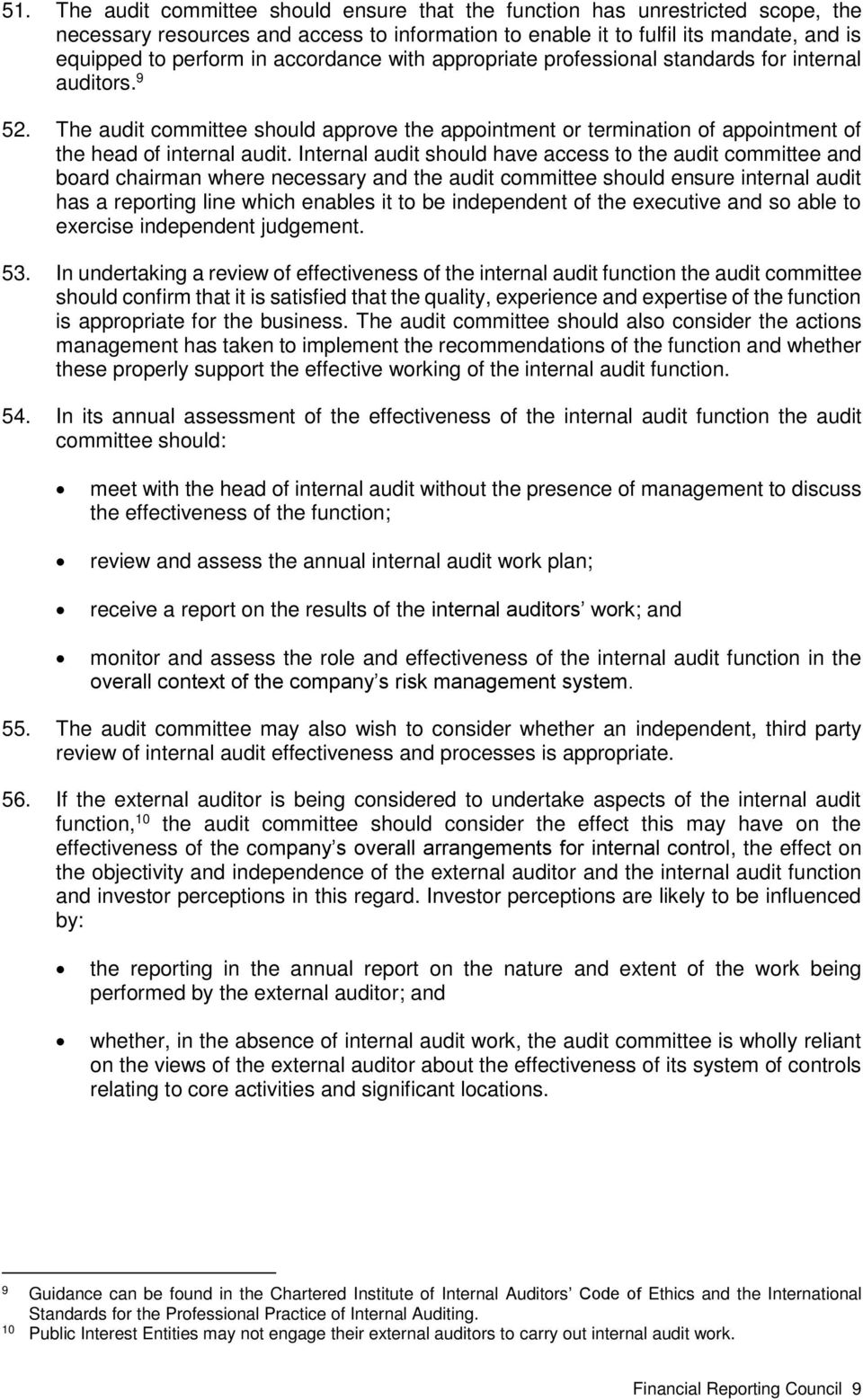 Internal audit should have access to the audit committee and board chairman where necessary and the audit committee should ensure internal audit has a reporting line which enables it to be