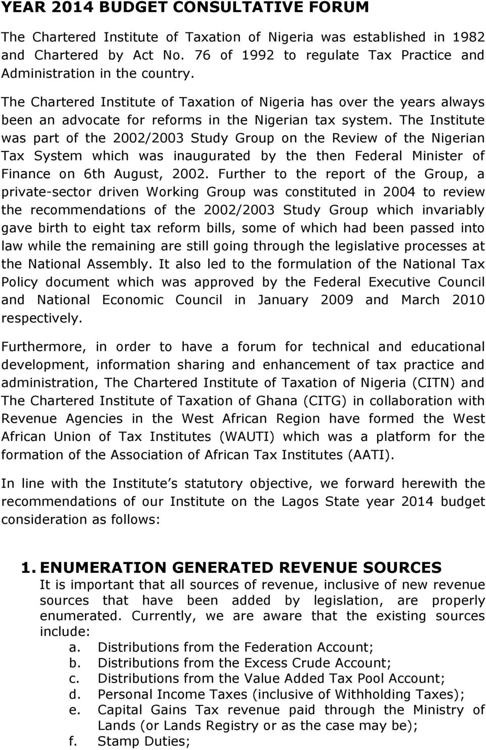 The Institute was part of the 2002/2003 Study Group on the Review of the Nigerian Tax System which was inaugurated by the then Federal Minister of Finance on 6th August, 2002.