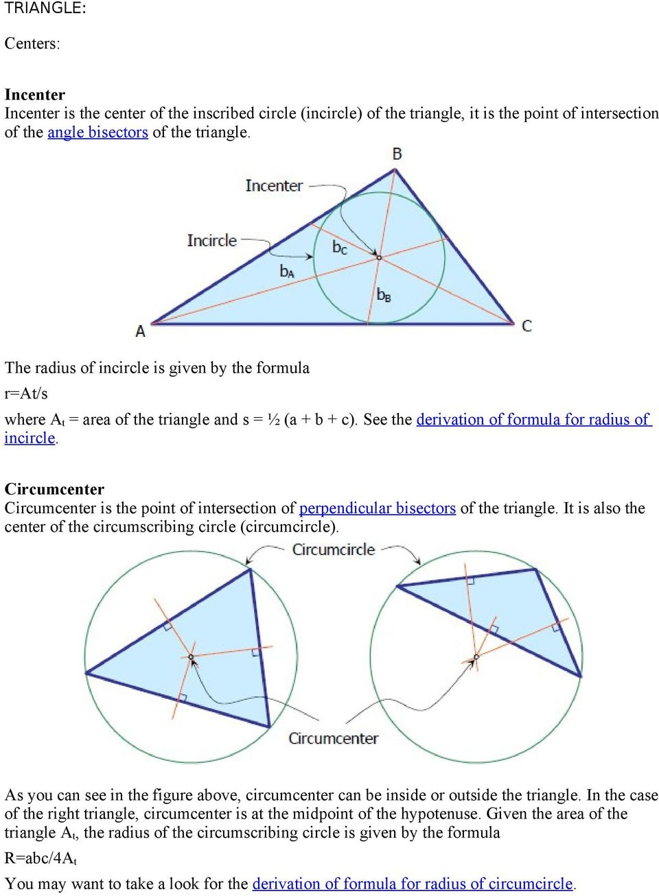 Circumcenter Circumcenter is the point of intersection of perpendicular bisectors of the triangle. It is also the center of the circumscribing circle (circumcircle).