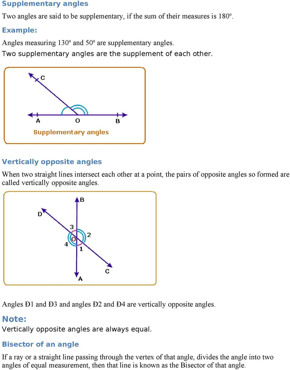 Vertically opposite angles When two straight lines intersect each other at a point, the pairs of opposite angles so formed are called vertically opposite angles.
