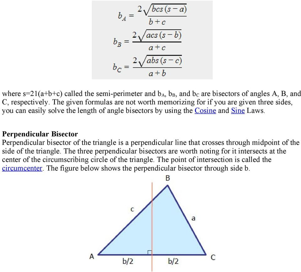 Perpendicular Bisector Perpendicular bisector of the triangle is a perpendicular line that crosses through midpoint of the side of the triangle.