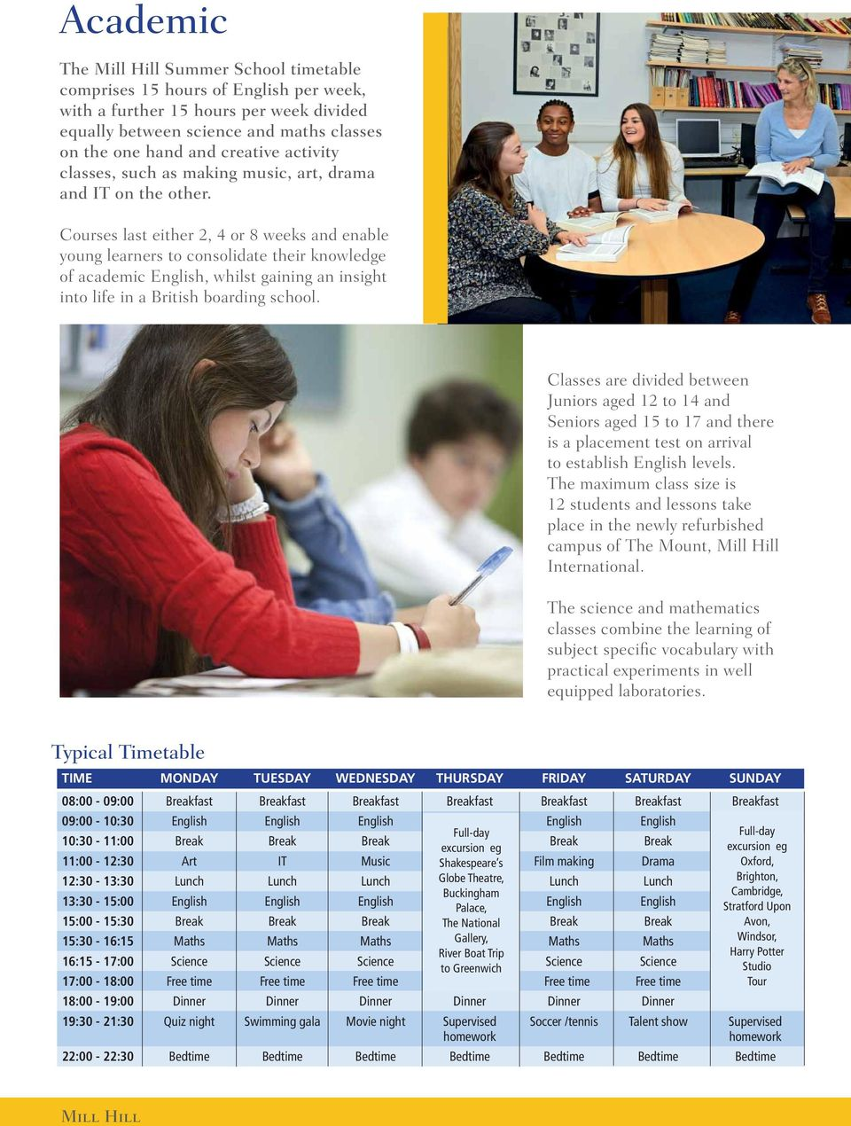 Courses last either 2, 4 or 8 weeks and enable young learners to consolidate their knowledge of academic English, whilst gaining an insight into life in a British boarding school.