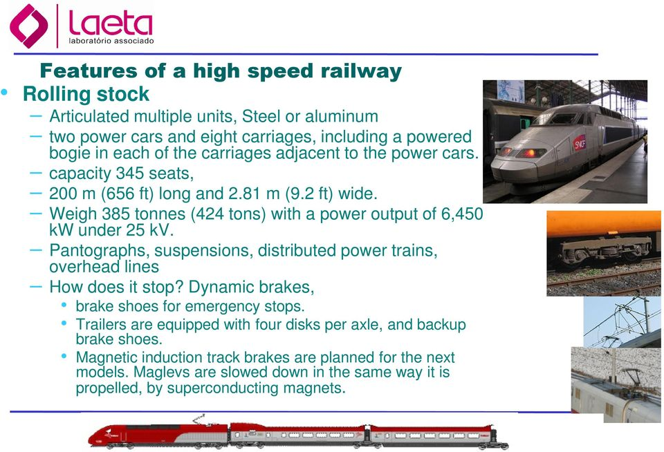 Pantographs, suspensions, distributed power trains, overhead lines How does it stop? Dynamic brakes, brake shoes for emergency stops.