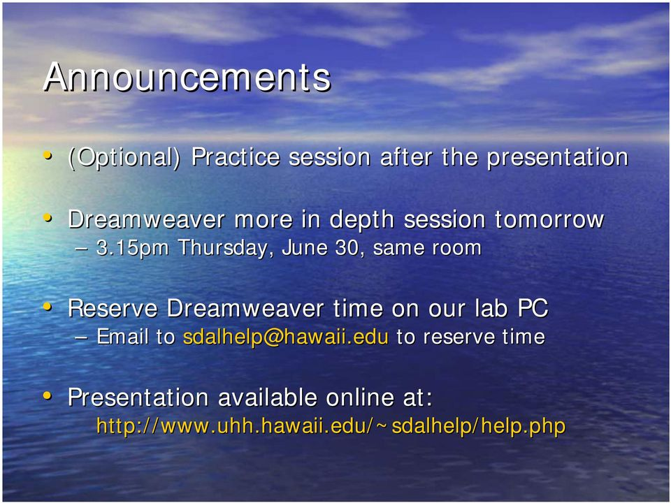 15pm Thursday, June 30, same room Reserve Dreamweaver time on our lab PC
