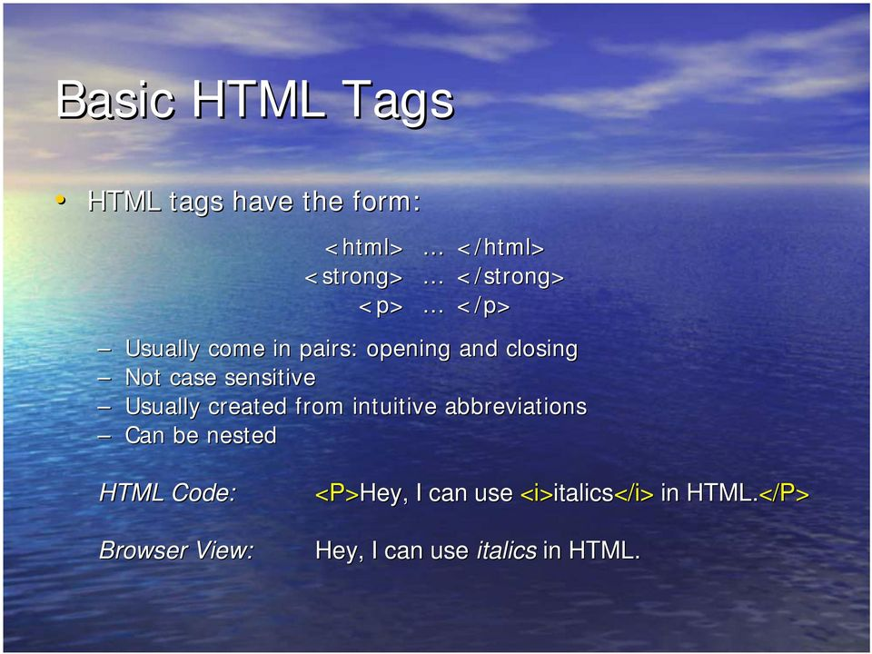 created from intuitive abbreviations Can be nested HTML Code: Browser View: