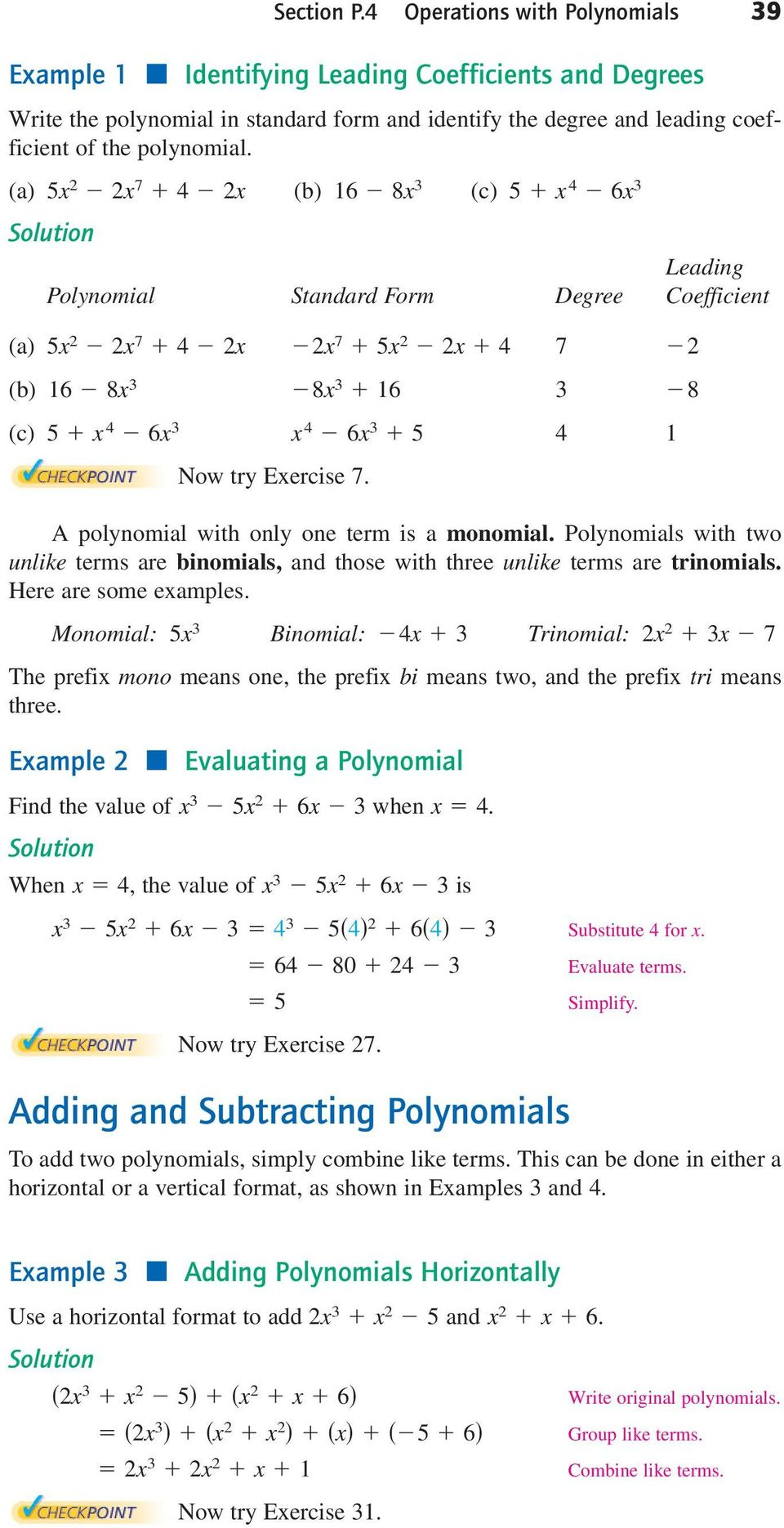 A polynomil with only one term is monomil. Polynomils with two unlike terms re binomils, nd those with three unlike terms re trinomils. Here re some emples.