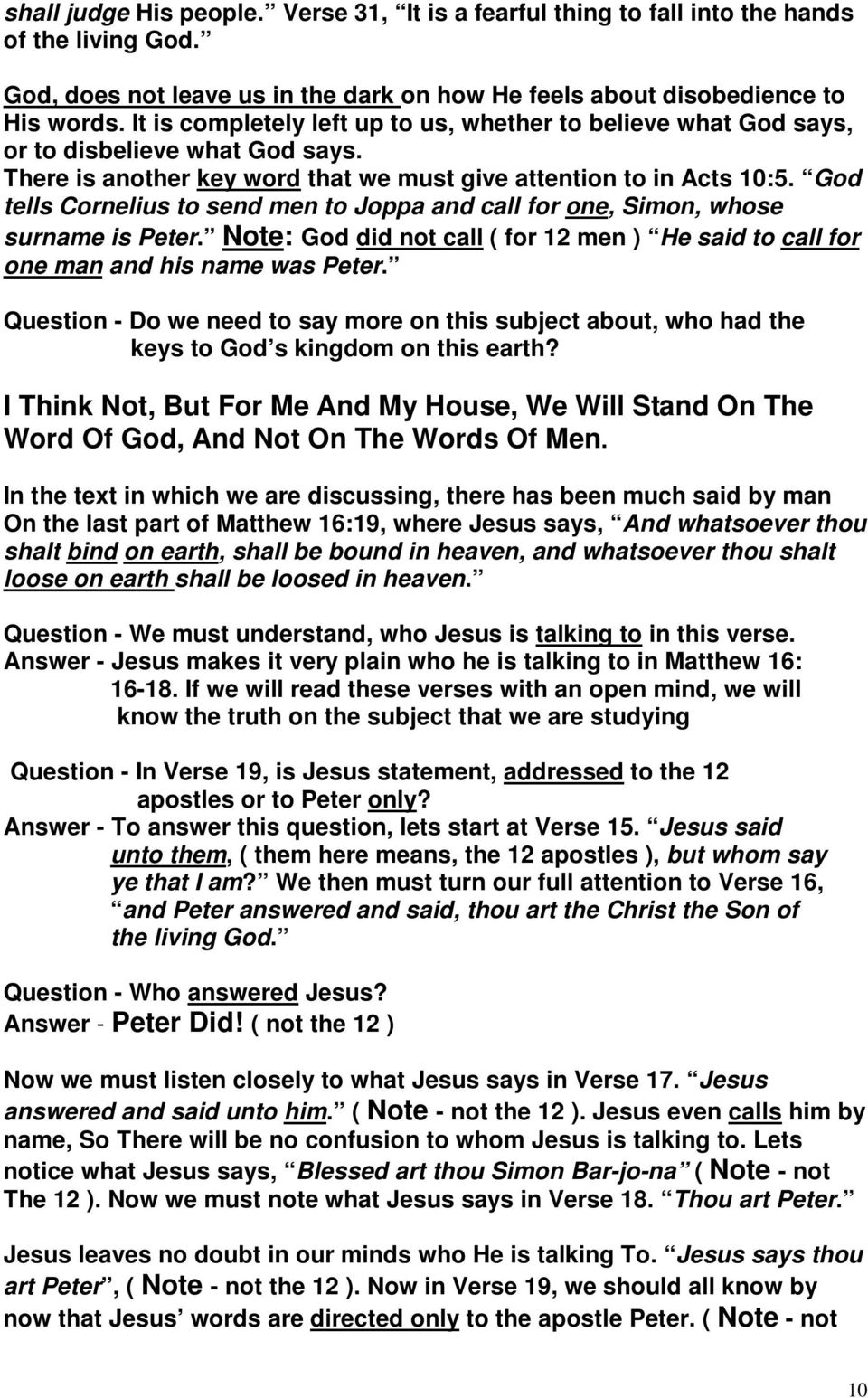 God tells Cornelius to send men to Joppa and call for one, Simon, whose surname is Peter. Note: God did not call ( for 12 men ) He said to call for one man and his name was Peter.