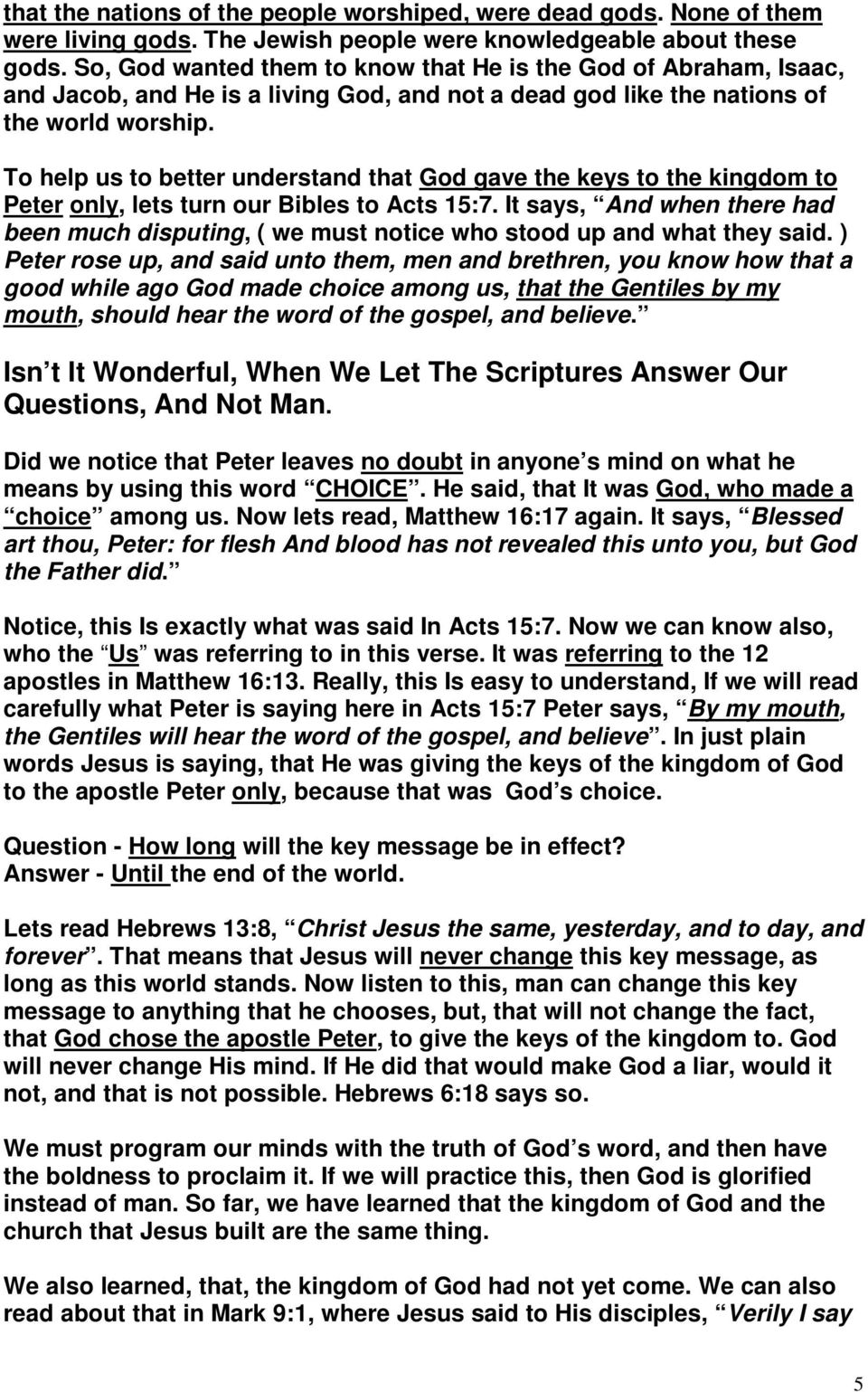 To help us to better understand that God gave the keys to the kingdom to Peter only, lets turn our Bibles to Acts 15:7.