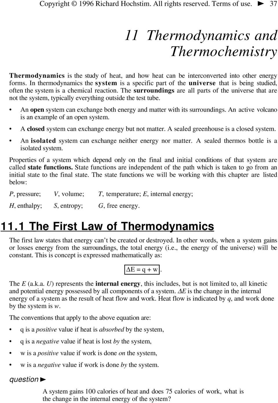 In thermodynamics the system is a specific part of the universe that is being studied, often the system is a chemical reaction.