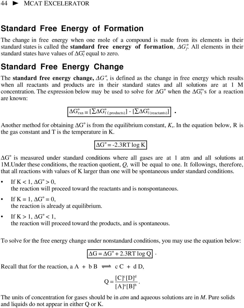 Standard Free Energy Change The standard free energy change, GÎ, is defined as the change in free energy which results when all reactants and products are in their standard states and all solutions